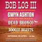Bob Log III + Gwyn Ashton + Dead Bronco + Boogie Beasts