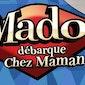 Mado débarque Chez Maman