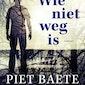Feestelijke boekvoorstelling 'Wie niet weg is' van Piet Baete