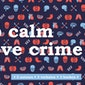 keep calm & love crime