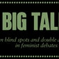 Big talk on blind spots and double agendas in feminist debates