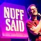GEANNULEERD: 'Nuff Said