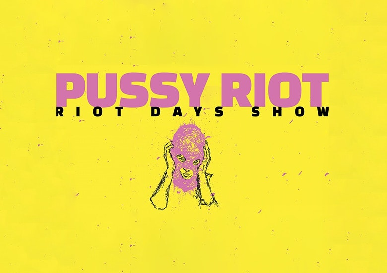 Pussy Riot: 'Riot Days Show' / support: Girls Go Boom