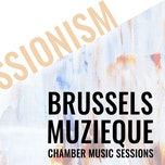 Brussels Muzieque Chamber Music Sessions- Impressionism: Ravel-Debussy