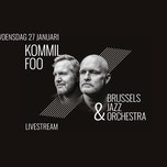 Kommil Foo & Brussels Jazz Orchestra livestreaming